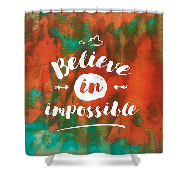 Believe In Impossible Shower Curtain