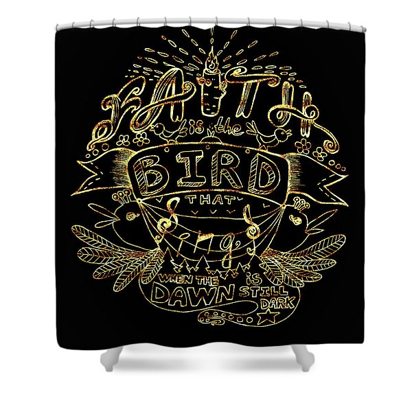 Black And Gold Quote - Faith Is The Bird Shower Curtain