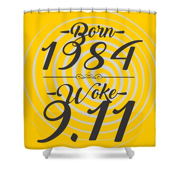 Born Into 1984 - Woke 9.11 Shower Curtain