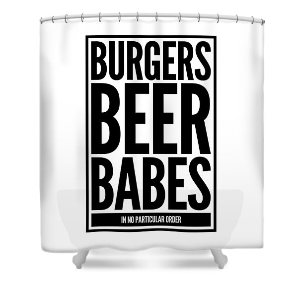Burgers Beer Babes In No Particular Order Shower Curtain