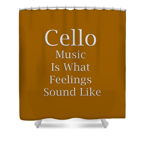 Cello Is What Feelings Sound Like 5592.02 Shower Curtain