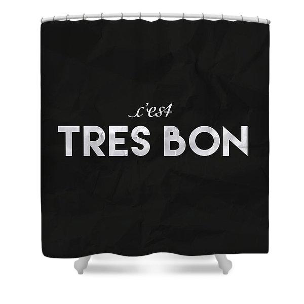 C'est Tres Bon Shower Curtain