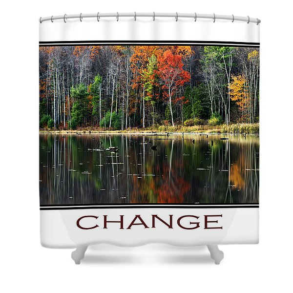 Change Inspirational Poster Art Shower Curtain