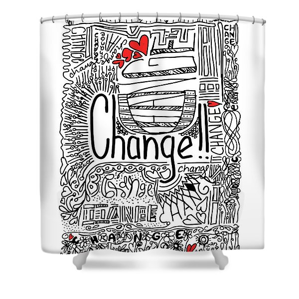 Change - Motivational Drawing Shower Curtain
