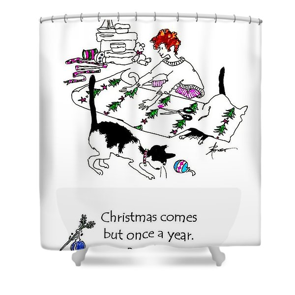Christmas Comes But Once A Year. Rejoice Shower Curtain