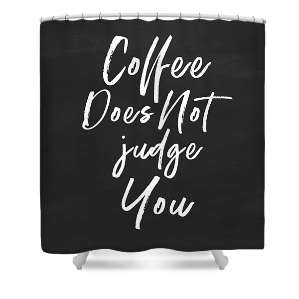 Coffee Does Not Judge- Art By Linda Woods Shower Curtain