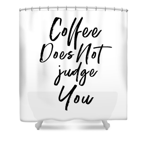 Coffee Does Not Judge White- Art By Linda Woods Shower Curtain