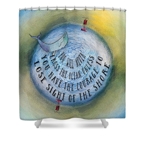Courage To Lose Sight Of The Shore Mini Ocean Planet World Shower Curtain