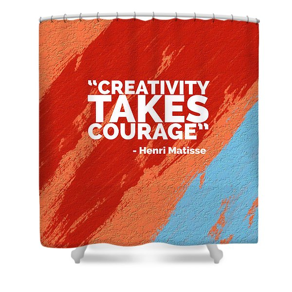 Creativity Takes Courage Shower Curtain