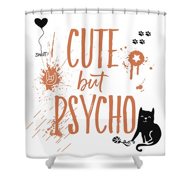 Cute But Psycho Cat Shower Curtain
