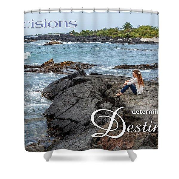 Decisions Determine Destiny Shower Curtain