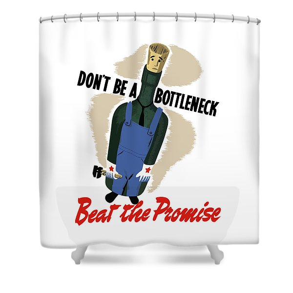 Don't Be A Bottleneck - Beat The Promise Shower Curtain
