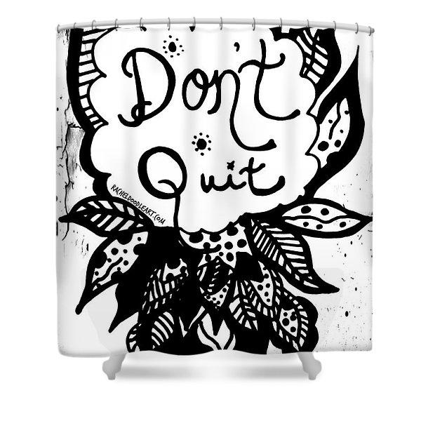 Don't Quit Shower Curtain