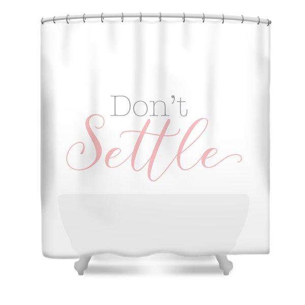 Don't Settle Shower Curtain