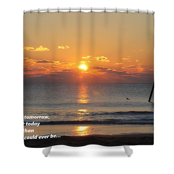 Don't Wish For Tomorrow... Shower Curtain