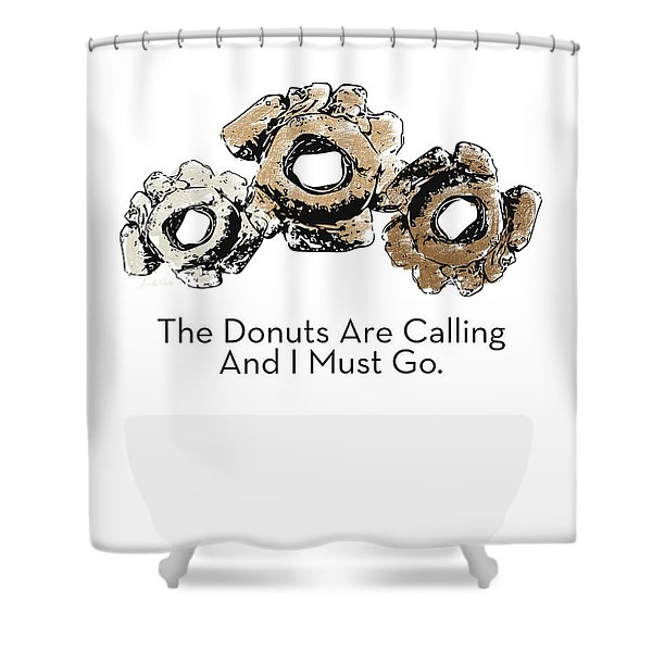 Donuts Calling- Art By Linda Woods Shower Curtain