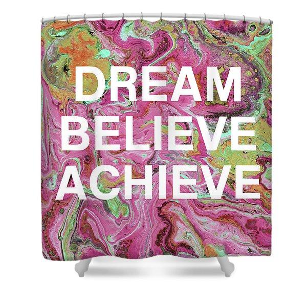 Dream Believe Achieve- Art By Linda Woods Shower Curtain