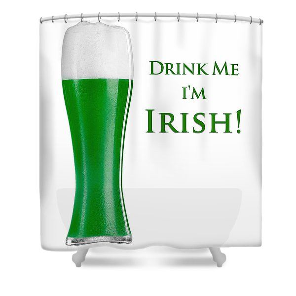 Drink Me I'm Irish Shower Curtain