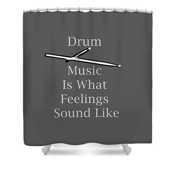 Drum Is What Feelings Sound Like 5579.02 Shower Curtain