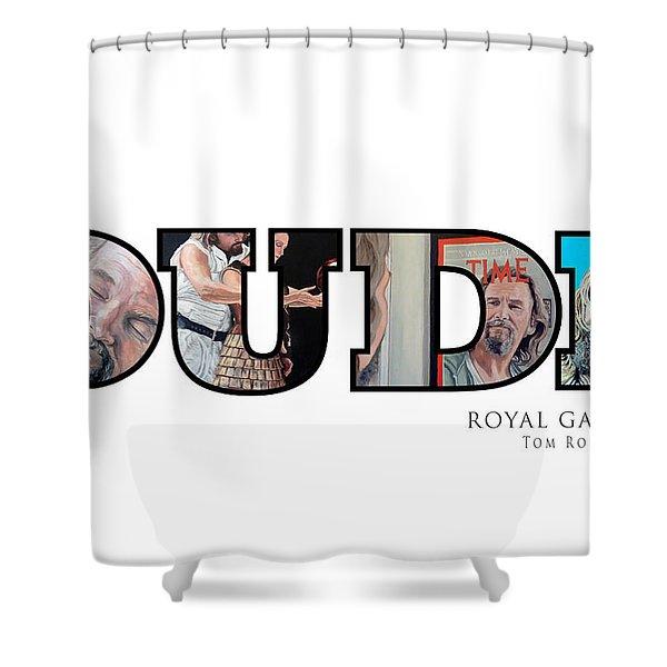 Dude Abides Shower Curtain