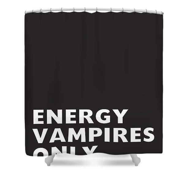 Energy Vampires Only- Art By Linda Woods Shower Curtain