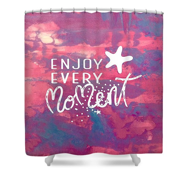 Enjoy Every Moment Shower Curtain