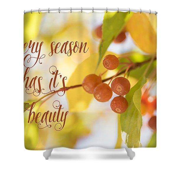 Every Season Has It's Beauty Shower Curtain