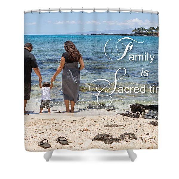 Family Time Is Sacred Time Shower Curtain