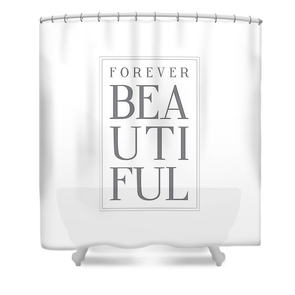 Forever Beautiful Shower Curtain