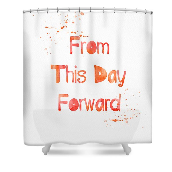 From This Day Forward Shower Curtain