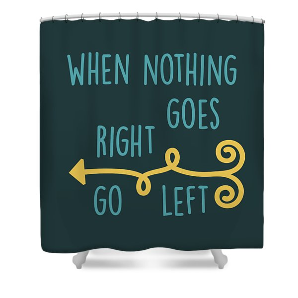 Go Left Shower Curtain
