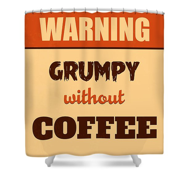 Grumpy Without Coffee Shower Curtain