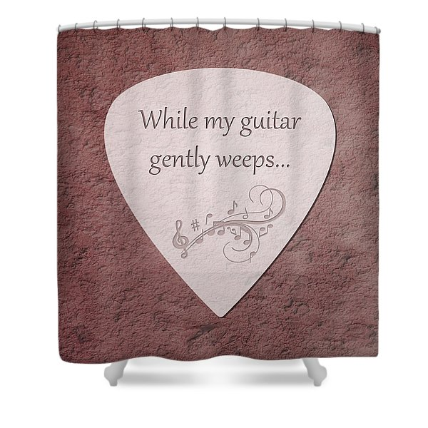 Guitar Pick - While My Guitar Gently Weeps Shower Curtain