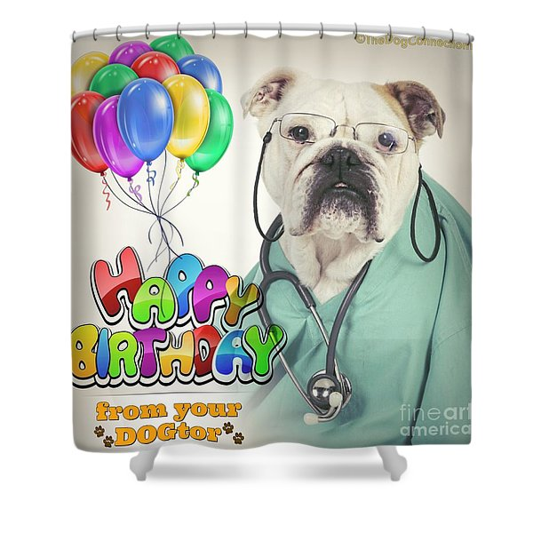 Happy Birthday From Your Dogtor Shower Curtain