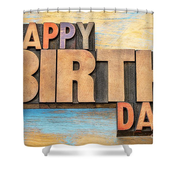 Happy Birthday Word Abstract In Wood Type  Shower Curtain