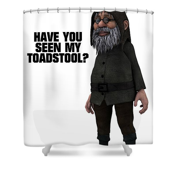Have You Seen My Toadstool? Shower Curtain