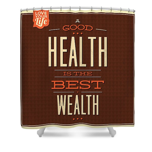 Health Is Wealth Shower Curtain