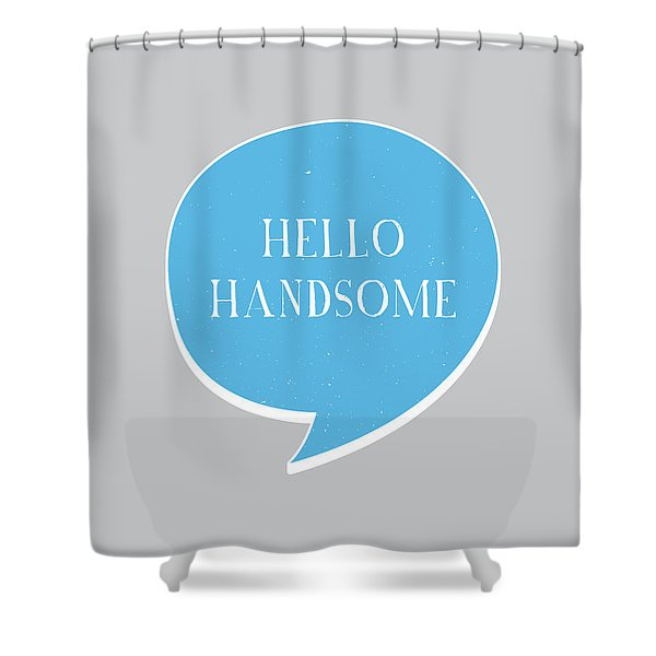 Hello Handsome Shower Curtain