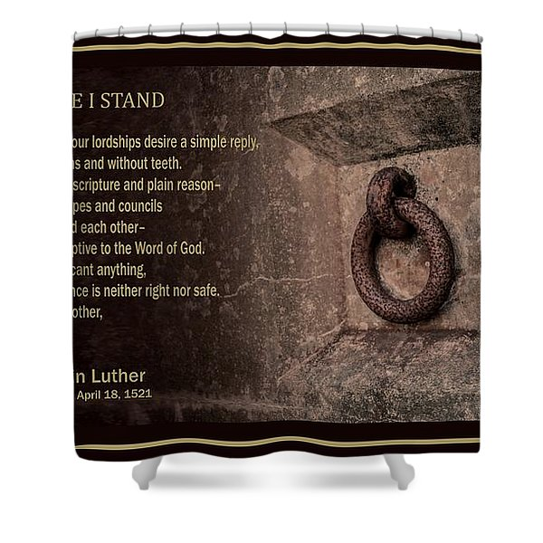 Here I Stand Shower Curtain