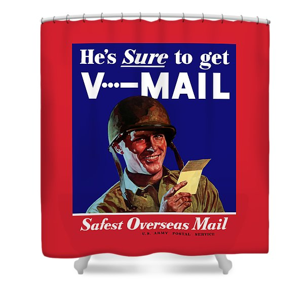 He's Sure To Get V-mail Shower Curtain