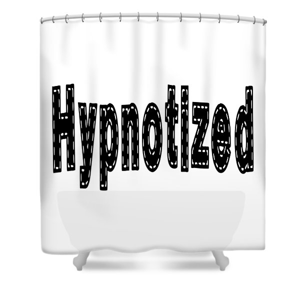 Hypnotized - Love Quote Print Shower Curtain