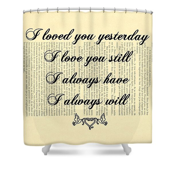 I Always Will Love You Shower Curtain