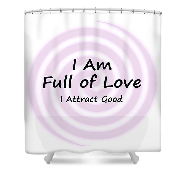 I Am Full Of Love Shower Curtain