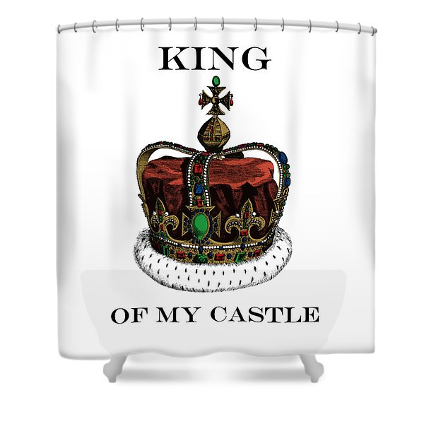 I Am The King Of My Castle Shower Curtain