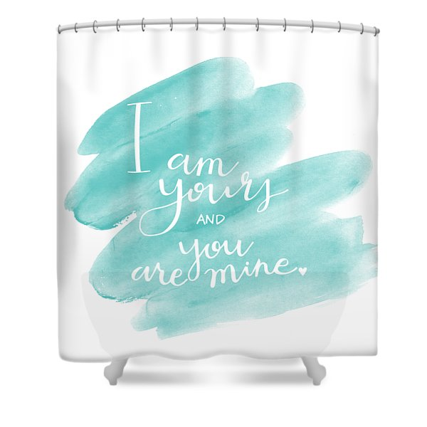 I Am Yours Shower Curtain