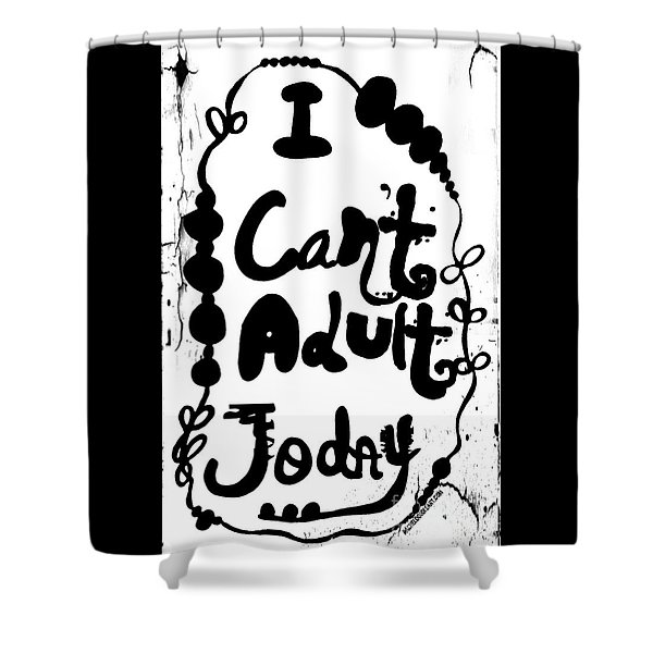 I Can't Adult Today Shower Curtain