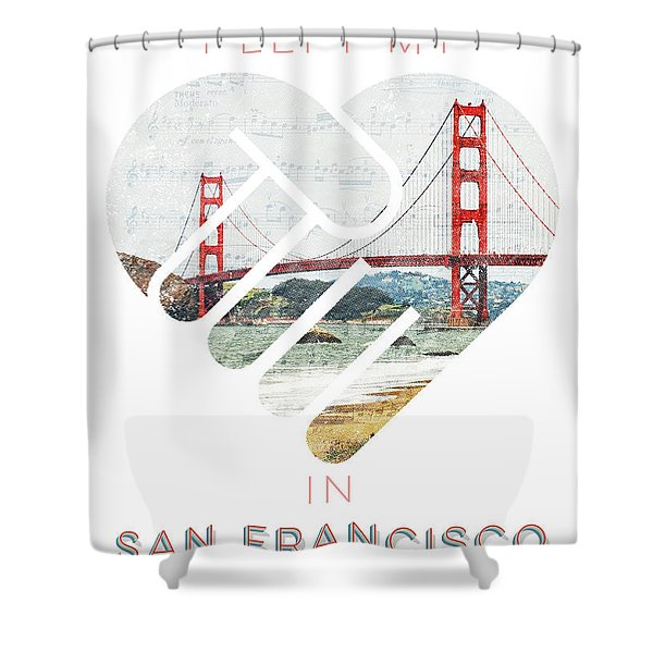I Left My Heart In San Fransisco Shower Curtain