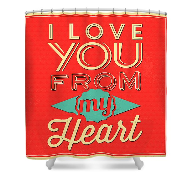 I Love You From My Heart Shower Curtain
