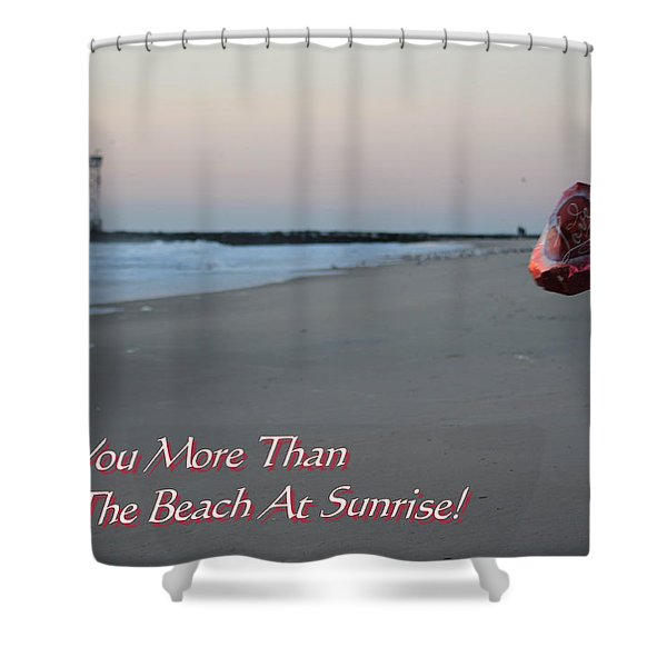I Love You More Than... Shower Curtain