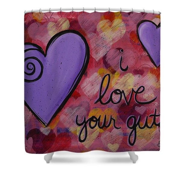 I Love Your Guts Shower Curtain